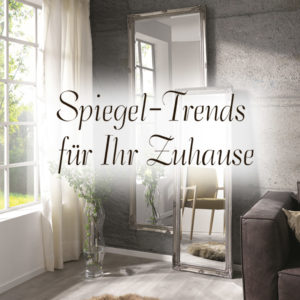 Spiegel-Trends für Ihr Zuhause – Spieglein, Spieglein an der Wand …