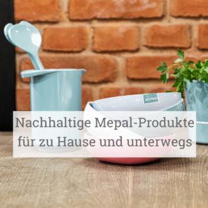 Nachhaltige Mepal-Produkte für zu Hause und unterwegs
