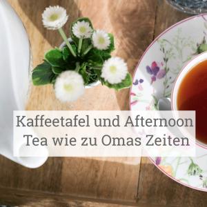 Kaffeetafel und Afternoon Tea wie zu Omas Zeiten